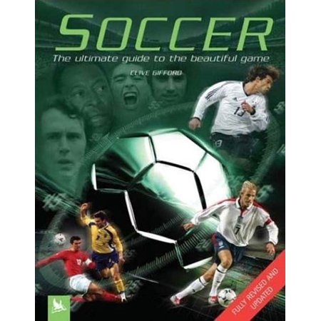 Soccer : The Ultimate Guide to the Beautiful Game