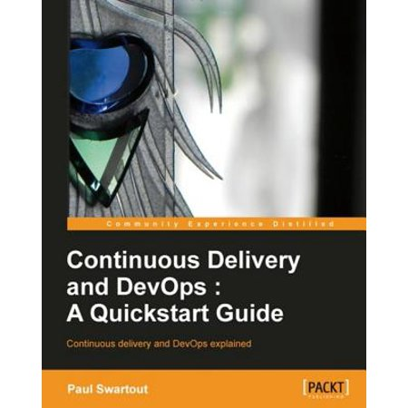Continuous Delivery and DevOps: A Quickstart guide - (Continuous Delivery And Devops A Quickstart Guide)