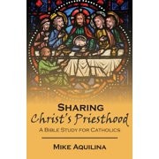 Sharing Christ's Priesthood : A Bible Study for Catholics