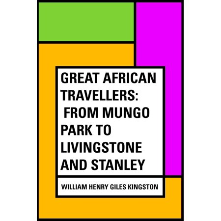 Great African Travellers: From Mungo Park to Livingstone and Stanley - eBook - Stanley Park Halloween