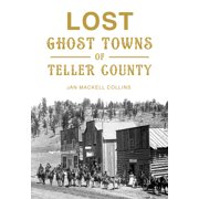 Lost Ghost Towns of Teller County (Paperback)