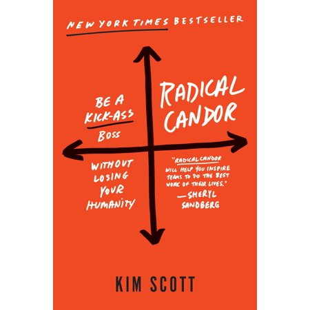 RADICAL CANDOR: HOW TO BE A KICKASS BOSS WITHOUT L