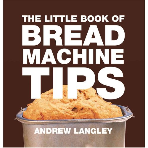 The Little Book of Bread Machine Tips
