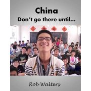 China: Don't Go There Until... - eBook