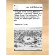 The Tryals of Two Causes, Between Theophilus Cibber, Gent. Plaintiff, and William Sloper, Esq