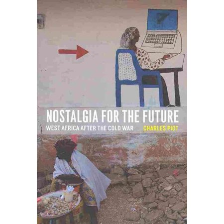 Nostalgia For The Future   West Africa After The Cold War