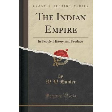 The Indian Empire: Its People, History, and Products (Classic Reprint)
