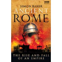 Ancient Rome : The Rise and Fall of An Empire