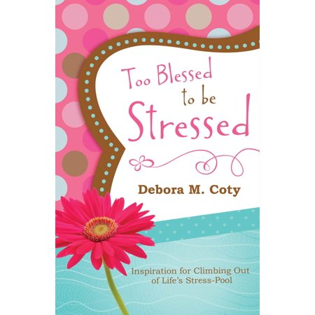 Too Blessed to Be Stressed : Inspiration for Climbing Out of Life's Stress-Pool - Inspiration Wholesale