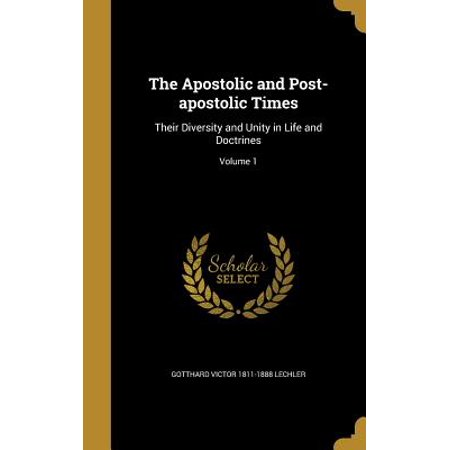 The Apostolic and Post-Apostolic Times: Their Diversity and Unity in Life and Doctrines; Volume