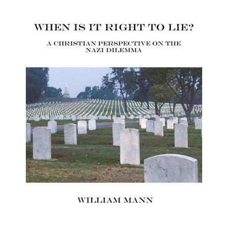 When is it Right to Lie? A Christian Perspective on the Nazi Dilemma. - eBook