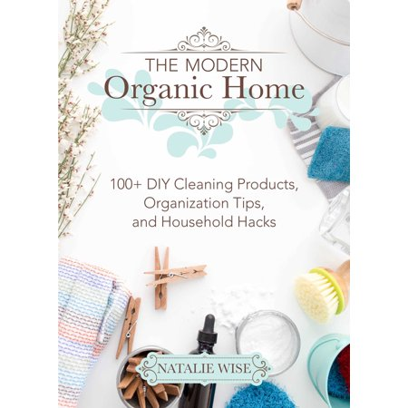 The Modern Organic Home : 100+ DIY Cleaning Products, Organization Tips, and Household Hacks](Diy Halloween Life Hacks)
