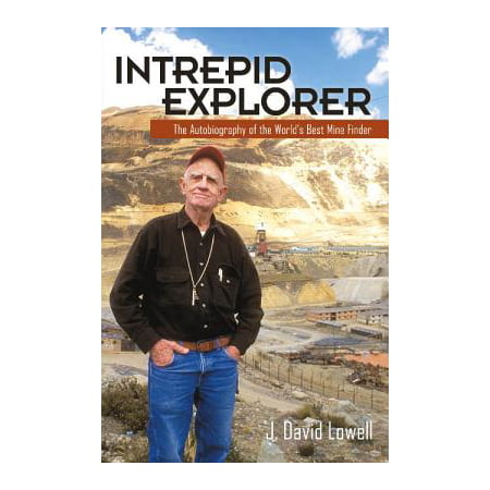 Intrepid Explorer : The Autobiography of the World's Best Mine