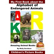 My First Book about the Alphabet of Endangered Animals: Amazing Animal Books - Children's Picture Books - eBook