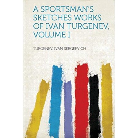 A Sportsmans Sketches Works Of Ivan Turgenev  Volume I