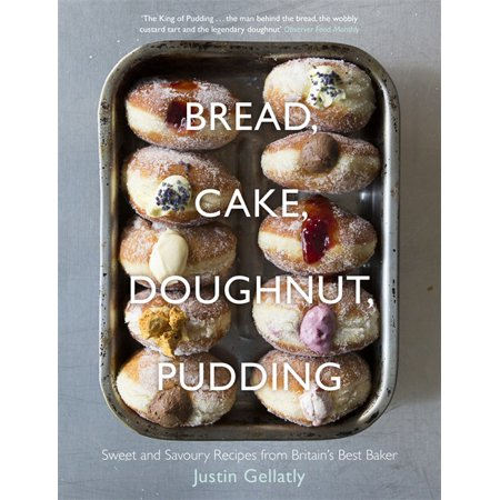 Bread, Cake, Doughnut, Pudding : Sweet and Savoury Recipes from Britain's Best