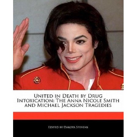 United In Death By Drug Intoxication  The Anna Nicole Smith And Michael Jackson Tragedies