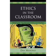 Ethics in the Classroom : Bridging the Gap Between Theory and Practice