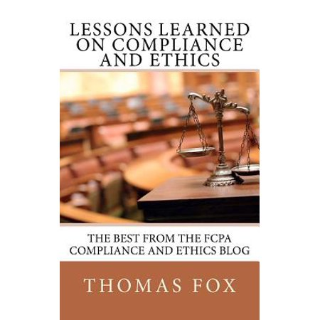 Lessons Learned on Compliance and Ethics : The Best from the Fcpa Compliance and Ethics (Best Law Of Attraction Blogs)