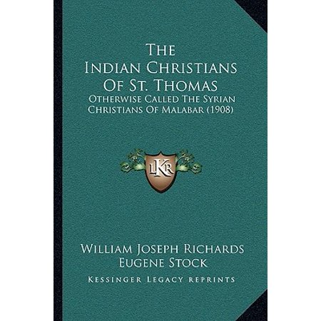 The Indian Christians of St. Thomas : Otherwise Called the Syrian Christians of Malabar
