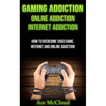 Gaming Addiction: Online Addiction: Internet Addiction: How To Overcome Video Game, Internet, And Online Addiction - (Best Cheap Internet For Gaming)