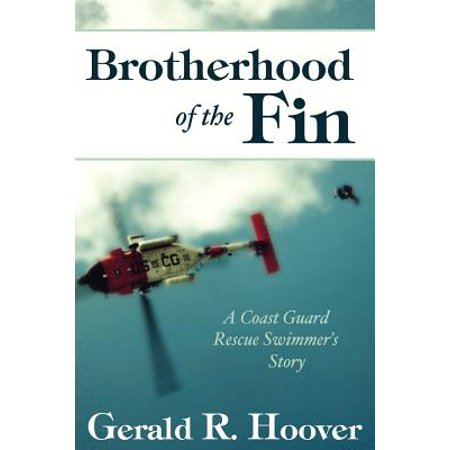 Brotherhood of the Fin : A Coast Guard Rescue Swimmer's