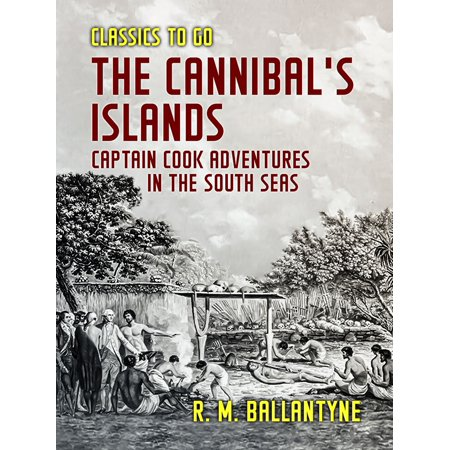 The Cannibal's Islands Captain Cook Adventures in the South Seas - eBook ()