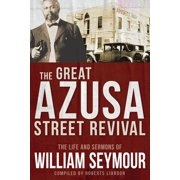 The Great Azusa Street Revival : The Life and Sermons of William Seymour