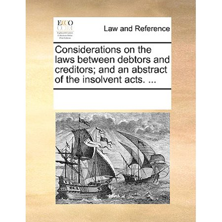 Considerations on the Laws Between Debtors and Creditors; And an Abstract of the Insolvent Acts.