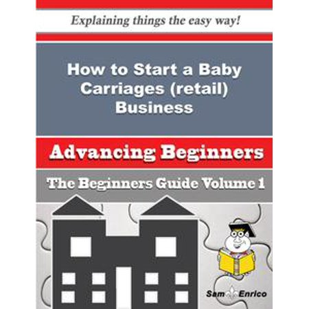 How to Start a Baby Carriages (retail) Business (Beginners Guide) - eBook