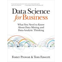 Data Science for Business: What You Need to Know about Data Mining and Data-Analytic Thinking (Paperback)