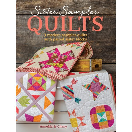 Sister Sampler Quilts : 3 Modern Sampler Quilts with Paired Sister Blocks
