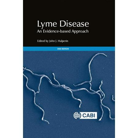 Lyme Disease - Lyme Disease : An Evidence-Based Approach