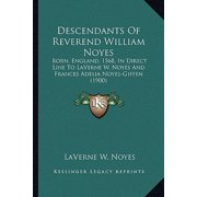 Descendants of Reverend William Noyes : Born, England, 1568, in Direct Line to Laverne W. Noyes and Frances Adelia Noyes-Giffen (1900)