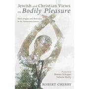 Jewish and Christian Views on Bodily Pleasure - eBook