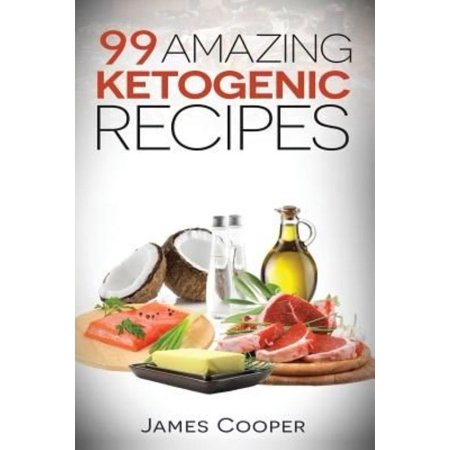 Ketogenic  99 Amazing Ketogenic Recipes  Discover The Benefits Of The Keto Diet And Start Losing Weight Today   Ketogenic Cookboo