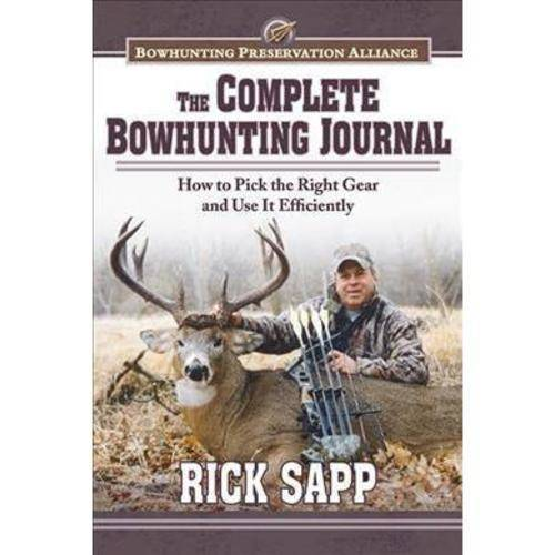 The Complete Bowhunting Journal: How to Pick the Right Gear and Use It Efficiently