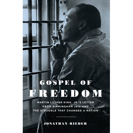 Gospel Of Freedom  Martin Luther King  Jr S Letter From Birmingham Jail And The Struggle That Changed A Nation