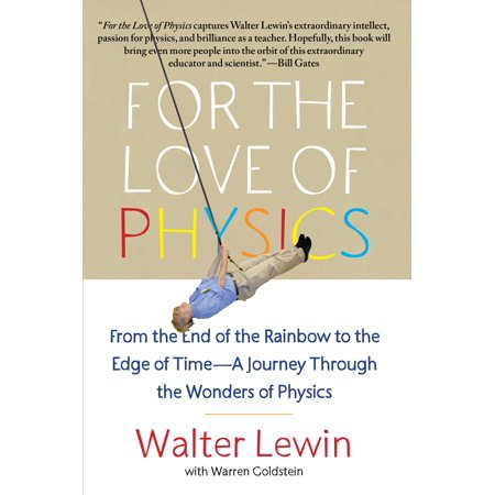 For the Love of Physics : From the End of the Rainbow to the Edge of Time - A Journey Through the Wonders of