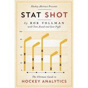 Hockey Abstract Presents... Stat Shot : The Ultimate Guide to Hockey Analytics