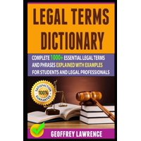 Legal Terms Dictionary : Complete 1000+ Essential Legal Terms And Phrases Explained With Examples For Students And Legal Professionals (Paperback)
