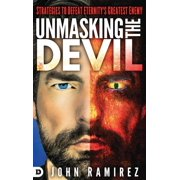 Unmasking the Devil: Strategies to Defeat Eternity's Greatest Enemy (Hardcover)