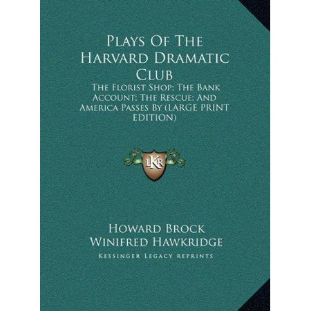 Plays Of The Harvard Dramatic Club  The Florist Shop  The Bank Account  The Rescue  And America Passes By  Large Print Edition