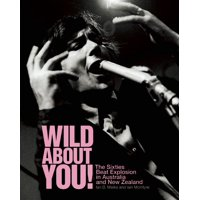 Wild about You!: The Sixties Beat Explosion in Australia and New Zealand (Paperback)