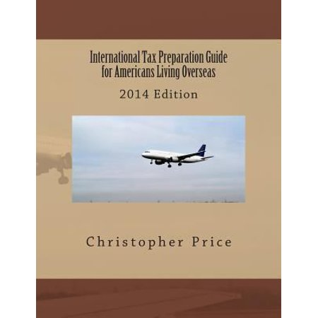 International Tax Preparation Guide For Americans Living Overseas  2014 Edition