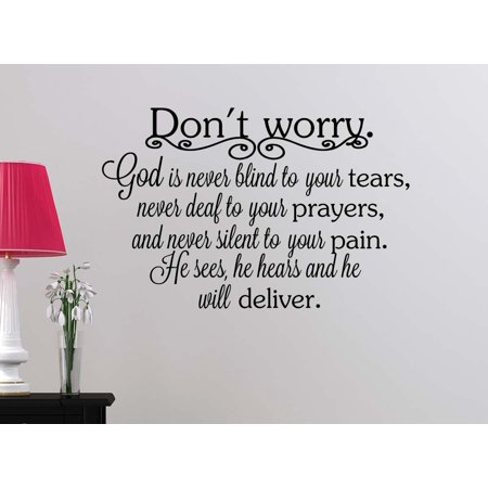 Wall Decal Don't worry God is never blind to your tears, never deaf to your prayers religious motivational inspirational vinyl quote saying office wall art lettering sign room decor