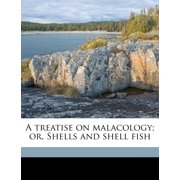 A Treatise on Malacology; Or, Shells and Shell Fish