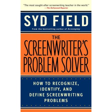 The Screenwriters Problem Solver  How To Recognize  Identify  And Define Screenwriting Problems