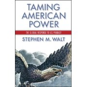 Taming American Power : The Global Response to U. S. Primacy
