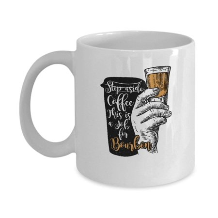 Funny Bourbon Drinkers Gift Mug Step Aside Coffee (Best Bourbon For Christmas Gift)